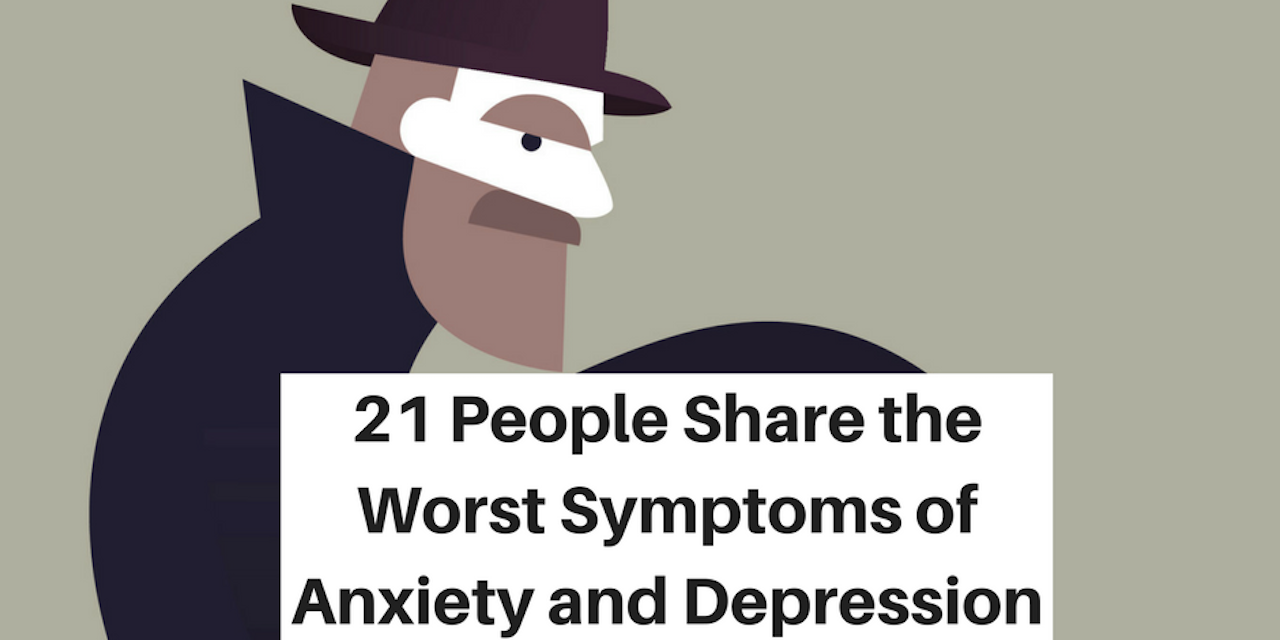 Symptoms of anxiety - 21 People Share The Worst Symptoms Of Anxiety And Depression The Mighty