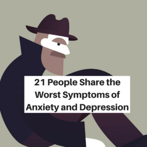 21 People Share the Worst Symptoms of Anxiety and Depression (1)