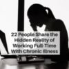 22 People Share the Hidden Reality of Working Full-Time With Chronic Illness
