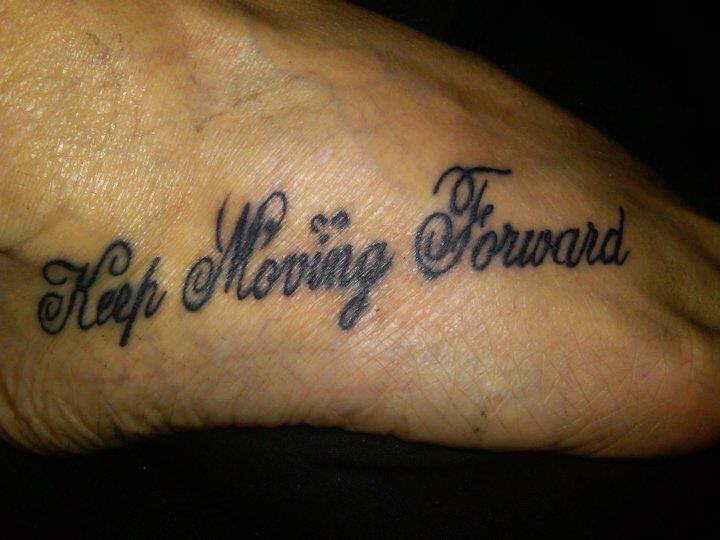 tattoo that says 'keep moving forward'