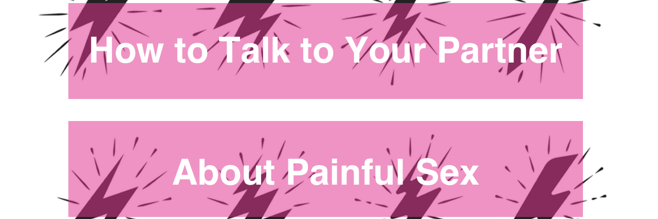 "Lightning bolt icons in vintage style with pink boxes that read ""How to talk to your partner about painful sex."""