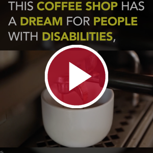 This Coffee Shop Has a Dream for People With Disabilities, and It's Working