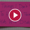 Things I Don't Want to Hear as a Parent of Kids With Disabilities