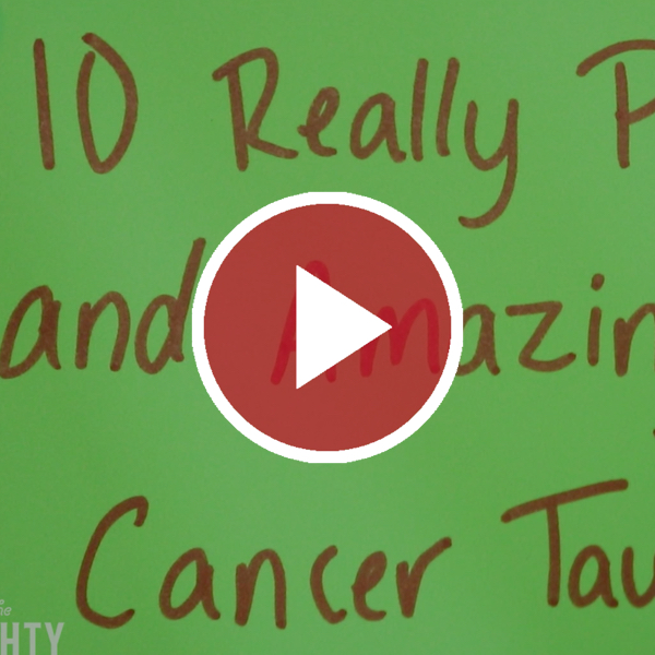 10 Really Powerful and Amazing Things Cancer Taught Me