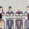 10 Tips for Job Hunting When You Have Social Anxiety