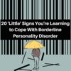 20 'Little' Signs You're Coping Better With Borderline Personality Disorder (1)