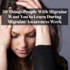 20 Things People With Migraine Want You to Learn During Migraine Awareness Week