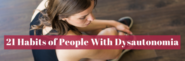 21 Habits of People With Dysautonomia