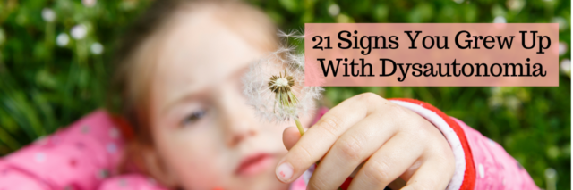21 Signs You Grew Up With Dysautonomia