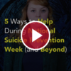 5 Ways to Help During National Suicide Prevention Week (and Beyond)