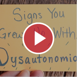 Signs You Grew Up With Dysautonomia