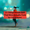 21 Things People Say That Can Actually Be Code For 'I'm Suicidal'