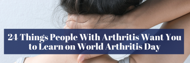 24 Things People With Arthritis Want You to Learn on World Arthritis Day