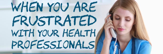 woman talking on the phone with the text 'when you are frustrated with your health professionals'