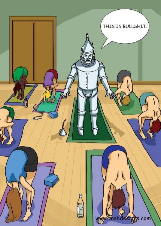 tin man doing yoga with speech bubble saying this is bullshit