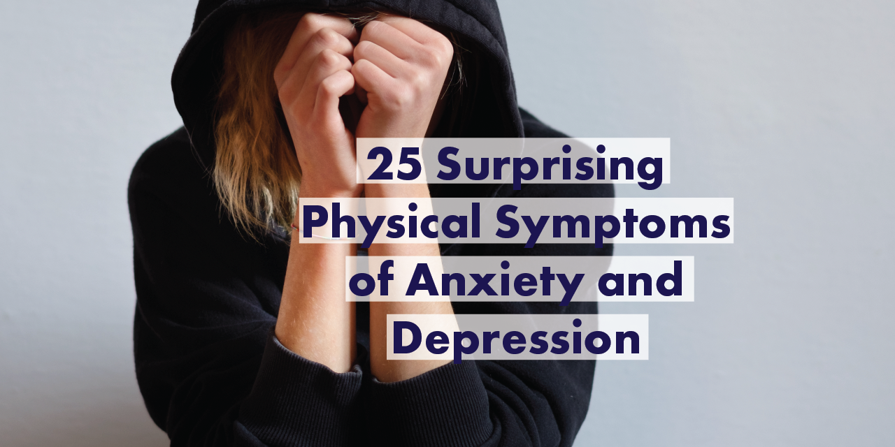 25 Surprising Physical Symptoms of Anxiety and Depression ...