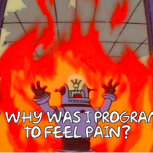 robot running through fire screaming 'why was I programmed to feel pain?'