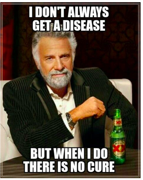 dos equis man with text i dont always get a disease but when i do there is no cure
