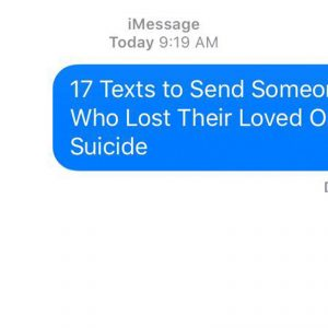 17 texts to send someone who lost a loved one to suicide