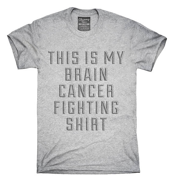 this is my brain cancer fighting shirt