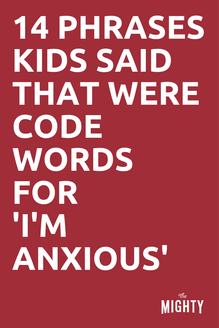 14 Phrases Kids Said That Were Code Words for 'I'm Anxious'