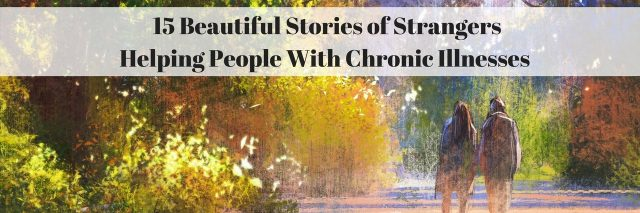 15 Beautiful Stories of Strangers Helping People With Chronic Illnesses