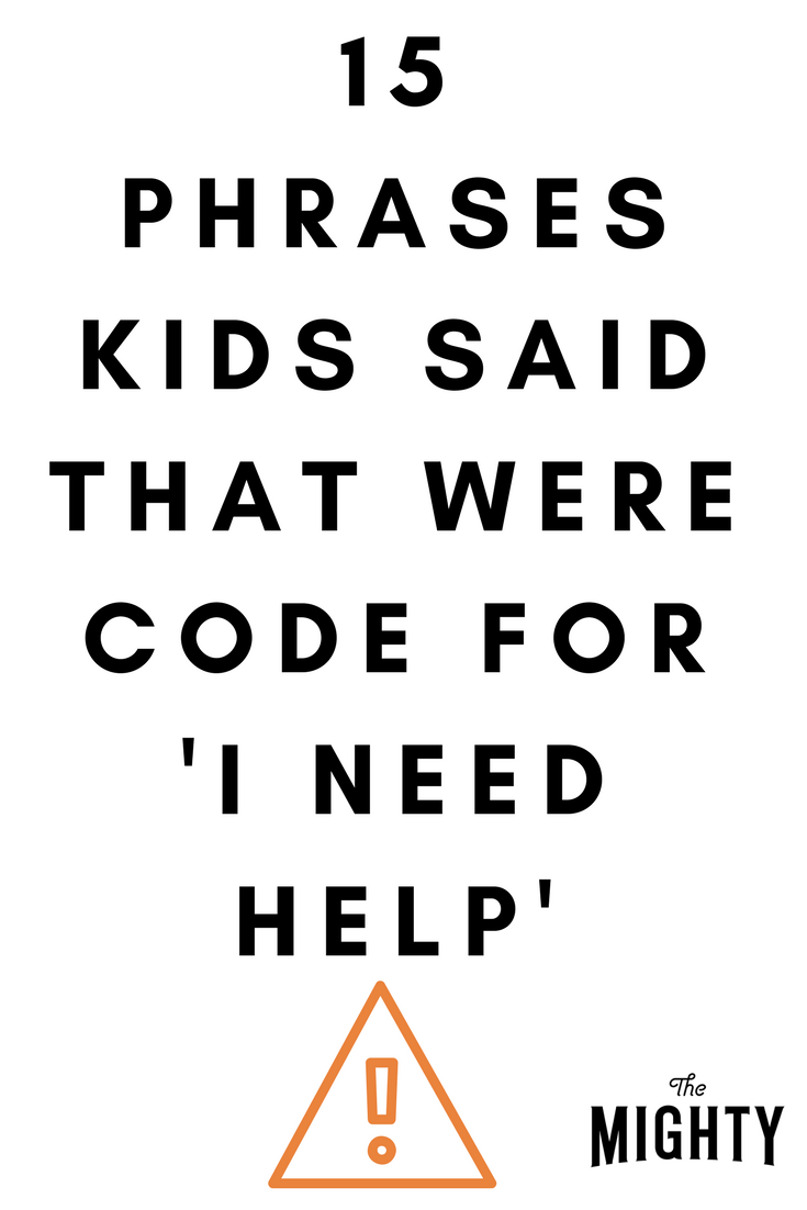 15 Phrases Kids Said That Were Code for 'I need help'