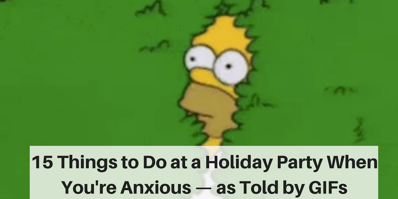 Things to Do at a Holiday Party When You\u0027re Anxious \u2014 as Told by ...