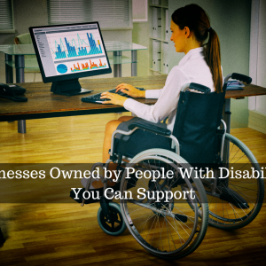 Businesses Owned by People With Disabilities.