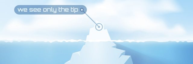 An example of the iceberg illustration that shows you only see the tip of the iceberg and not all of it.