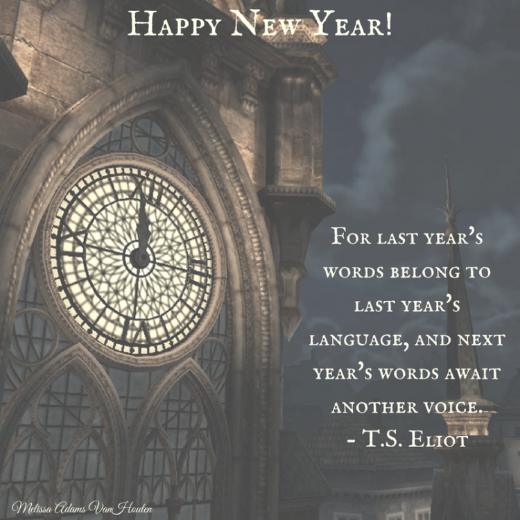 'for last year's words belong to last year's language, and next year's words await another voice.' - t.s. eliot