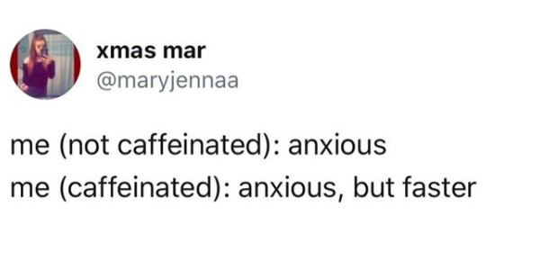 and anxious caffeinated but faster