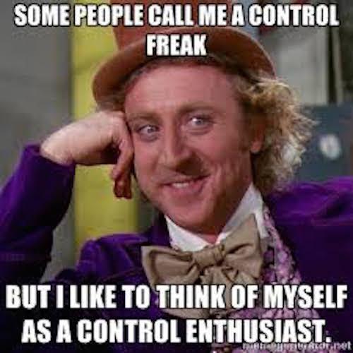 some people call me a control freak meme