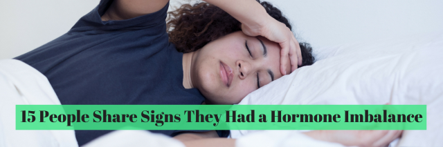 15 People Share Signs They Had a Hormone Imbalance