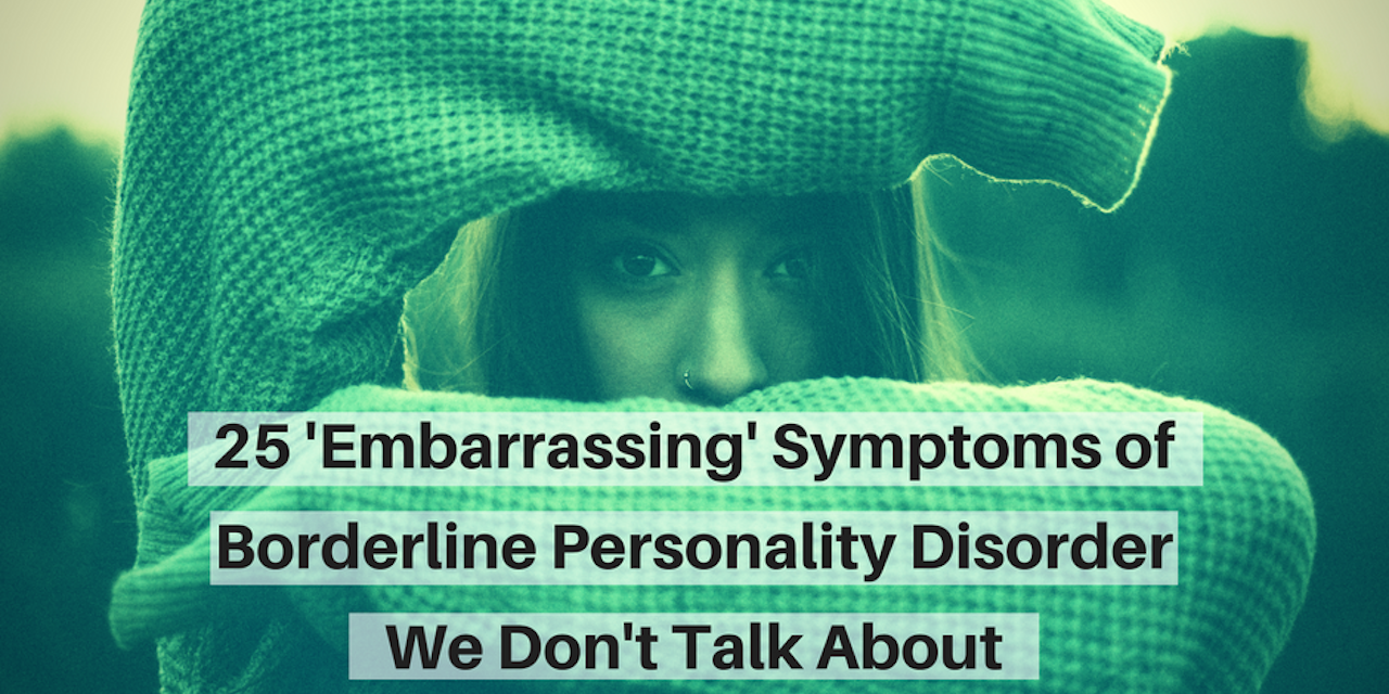 25 'Embarrassing' Symptoms of Borderline Personality