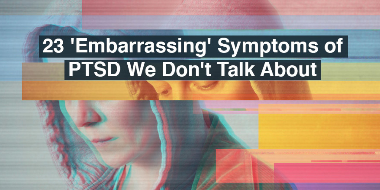 23 'Embarrassing' Symptoms of PTSD We Don't Talk About | The