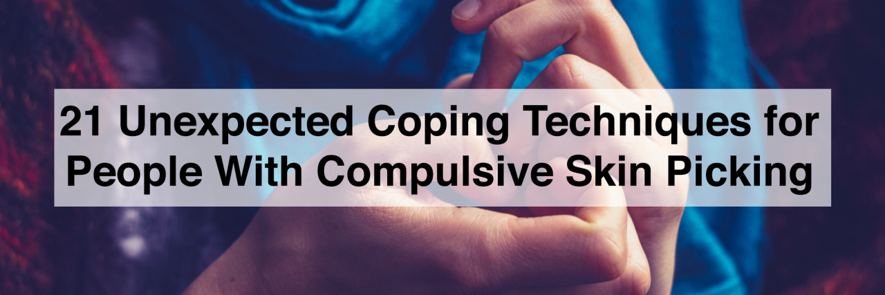 21 unexpected coping techniques for people with compulsive skin picking