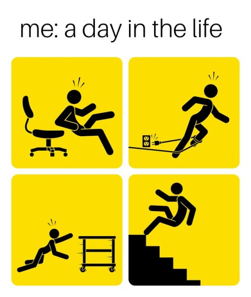 meme that says me a day in the life with four drawings of a stick figure falling and tripping on things