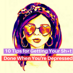 10 Tips for Getting Your Sh_t Done When You're Depressed (1)