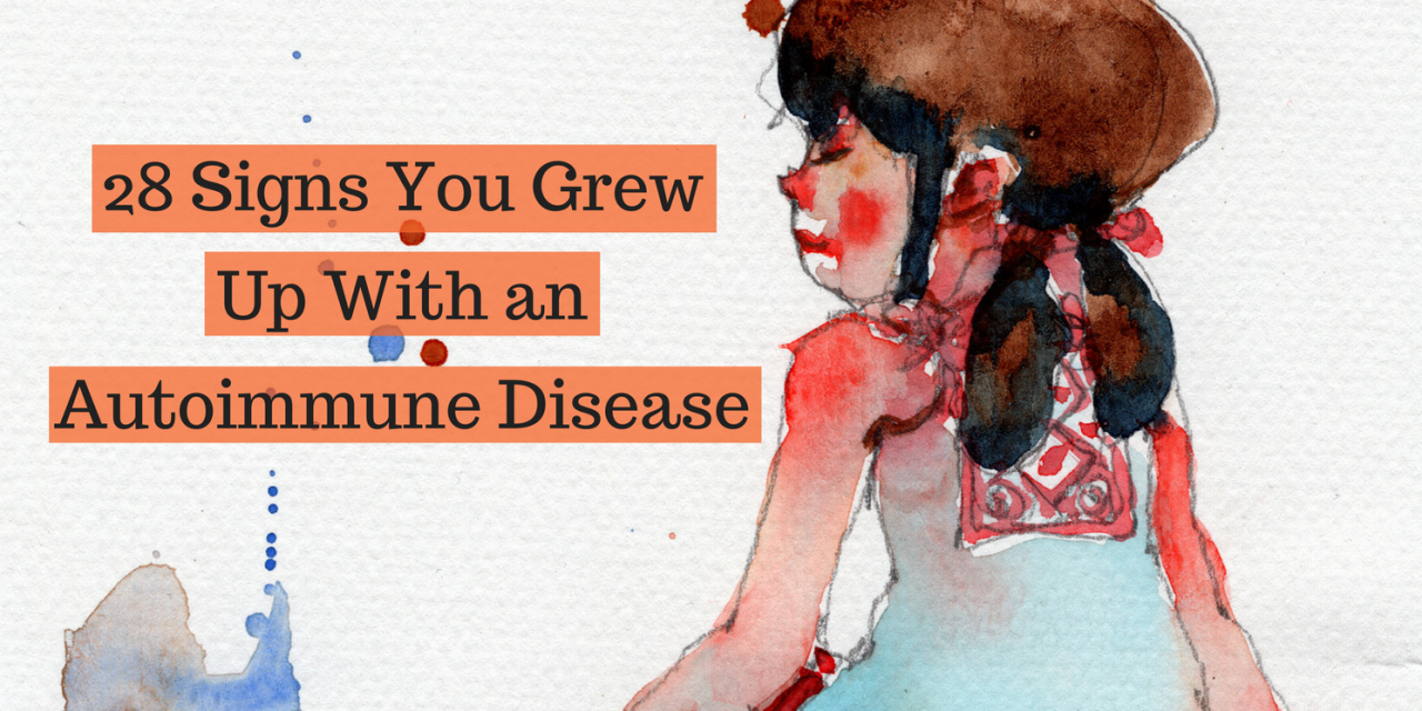 28 Signs You Grew Up With an Autoimmune Disease | The Mighty