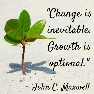 Change is inevitable. Growth is optional. -- John C. Maxwell