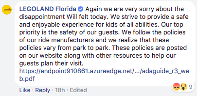 Again we are very sorry about the disappointment Will felt today. We strive to provide a safe and enjoyable experience for kids of all abilities. Our top priority is the safety of our guests. We follow the policies of our ride manufacturers and we realize that these policies vary from park to park. These policies are posted on our website along with other resources to help our guests plan their visit.
