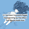 21 'Harmless' Comments People Heard Growing Up That Affect Their Mental Health Now
