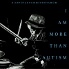 "Little boy playing drums. Black and white image with the words ""I am more than autism"""