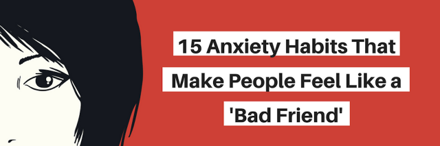 15 Anxiety Habits That Make People Feel Like a 'Bad Friend'