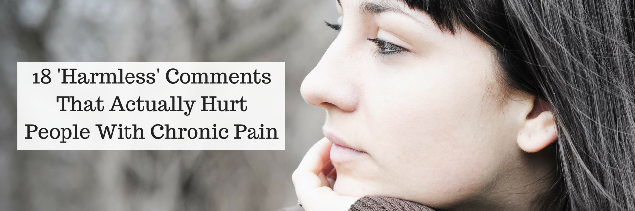 18 'Harmless' Comments That Actually Hurt People With Chronic Pain