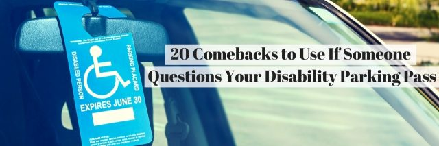 20 Comebacks to Use If Someone Questions Your Disability Parking Pass