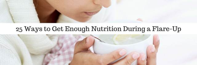 25 Ways to Get Enough Nutrition During a Flare-Up