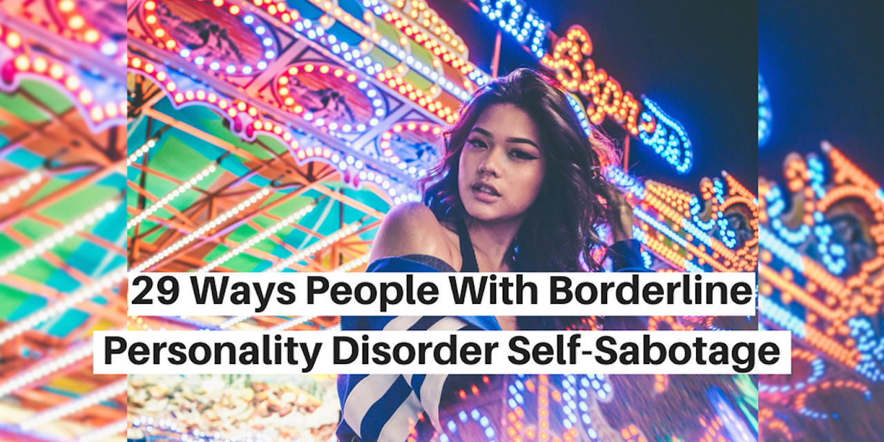 29 Ways People With Borderline Personality Disorder Self-Sabotage