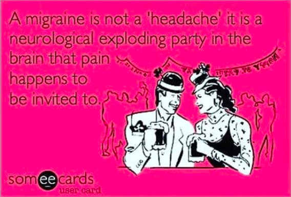 a migraine is not a 'headache.' it is a neurological exploding party in the brain that pain happens to be invited to